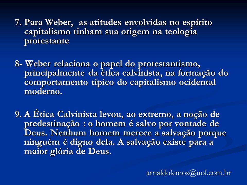 7. Para Weber, as atitudes envolvidas no espírito capitalismo tinham sua origem na teologia protestante