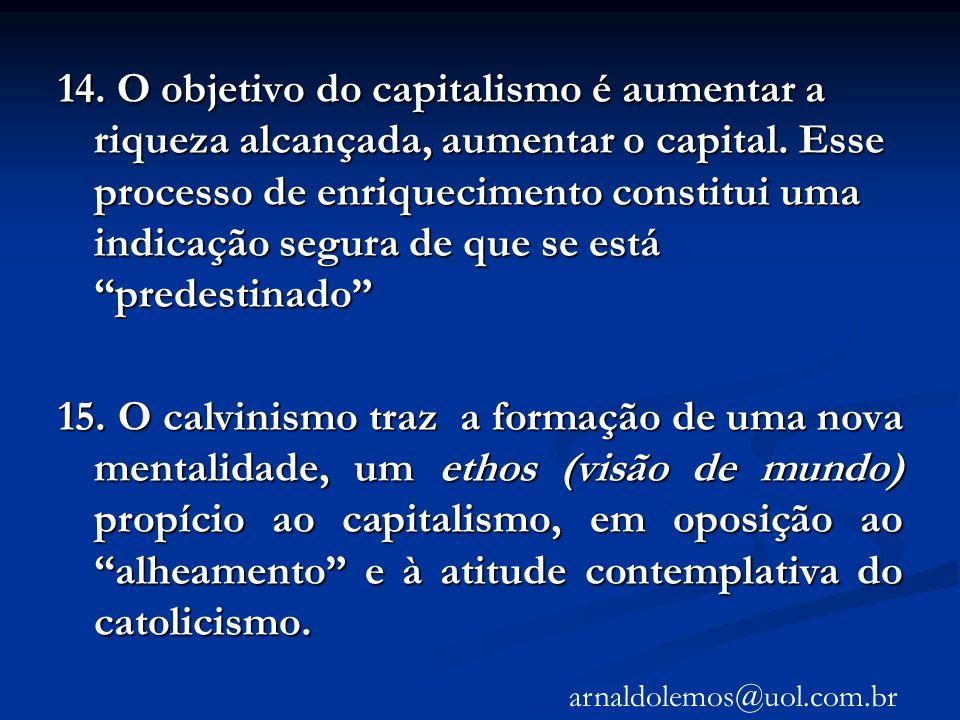 14. O objetivo do capitalismo é aumentar a riqueza alcançada, aumentar o capital. Esse processo de enriquecimento constitui uma indicação segura de que se está predestinado