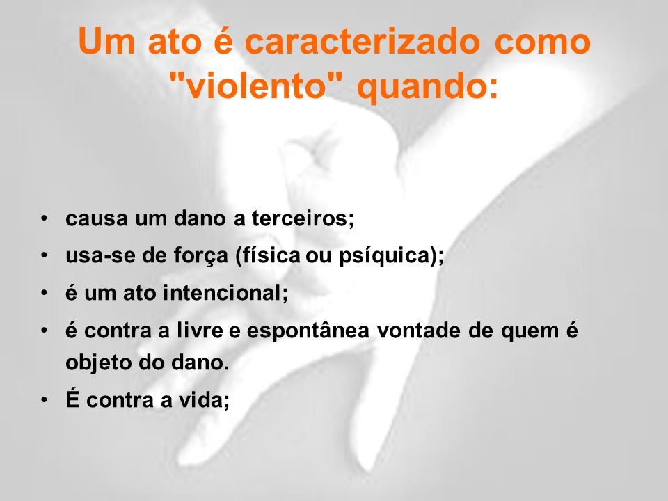 Um ato é caracterizado como violento quando: