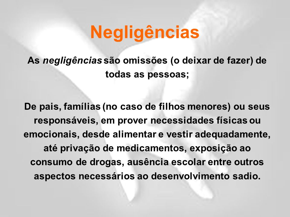 As negligências são omissões (o deixar de fazer) de todas as pessoas;
