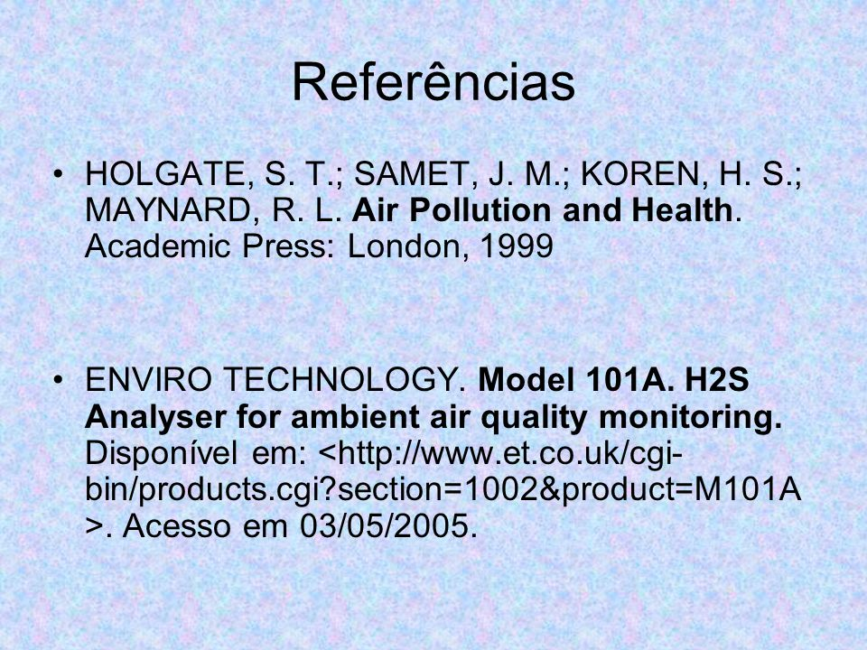 Referências HOLGATE, S. T.; SAMET, J. M.; KOREN, H. S.; MAYNARD, R. L. Air Pollution and Health. Academic Press: London, 1999.