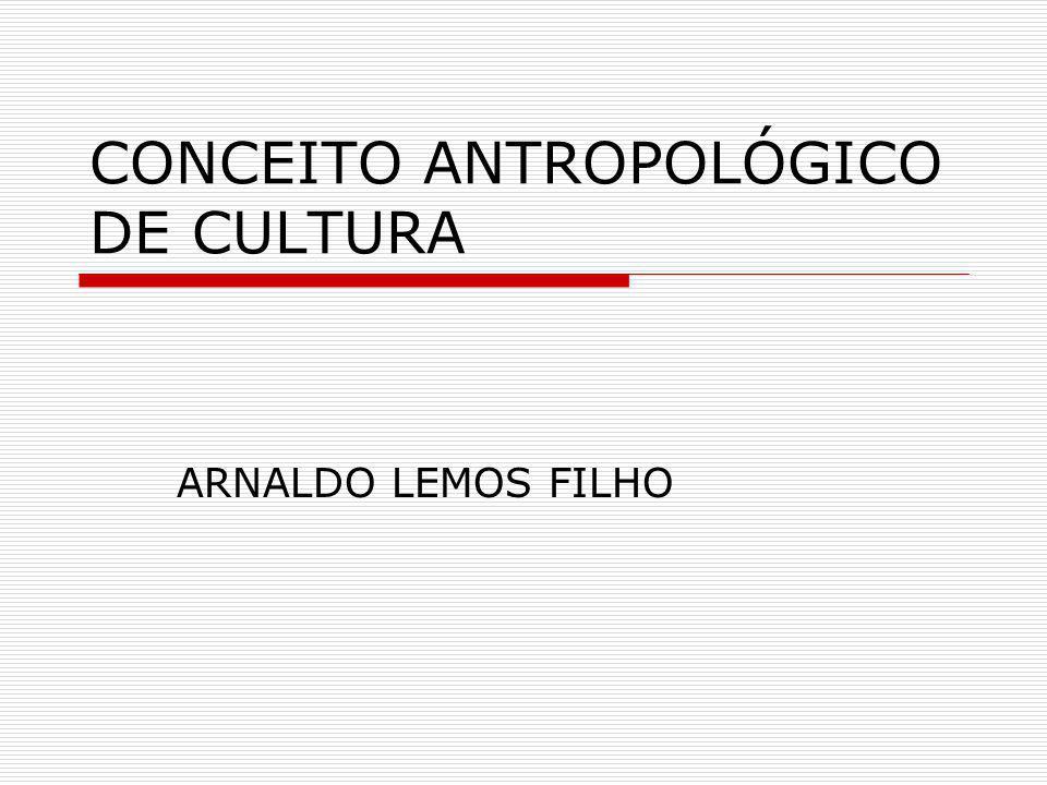 CONCEITO ANTROPOLÓGICO DE CULTURA
