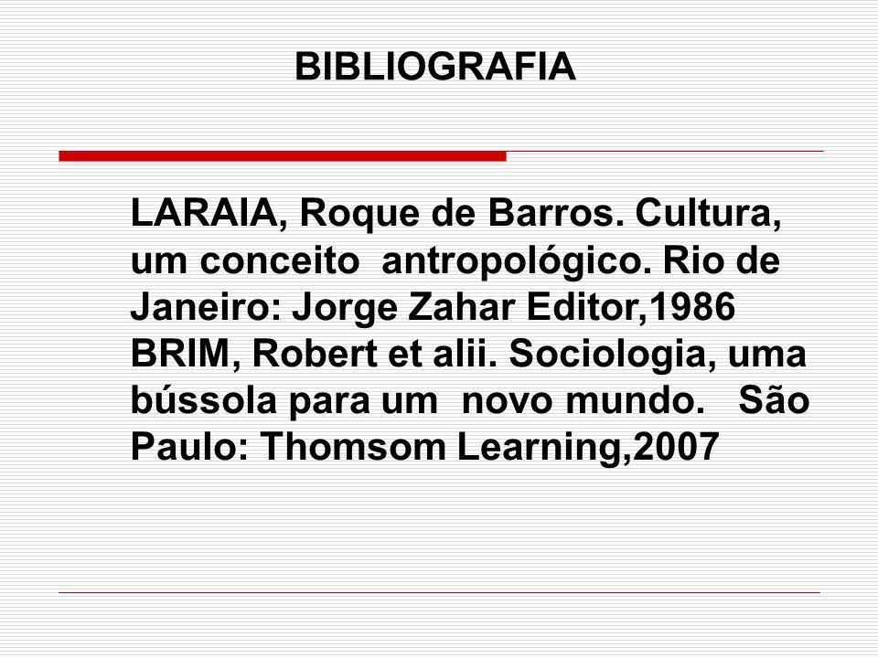 BIBLIOGRAFIA LARAIA, Roque de Barros. Cultura, um conceito antropológico. Rio de Janeiro: Jorge Zahar Editor,1986.
