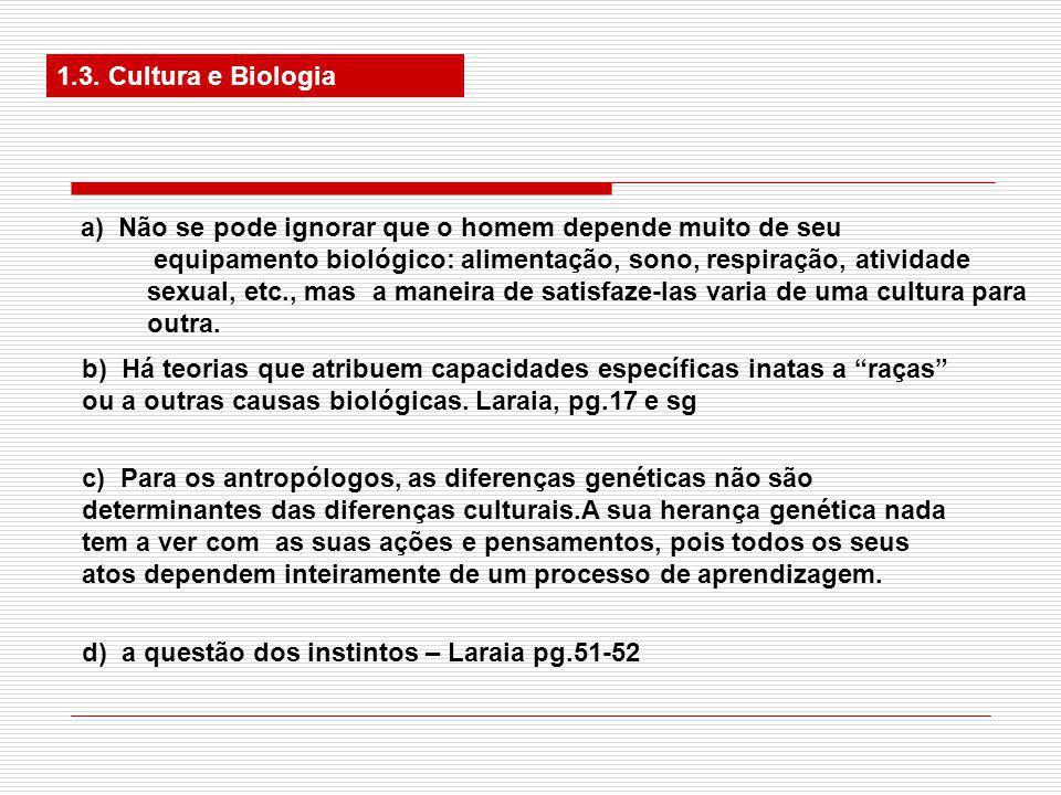 1.3. Cultura e Biologia a) Não se pode ignorar que o homem depende muito de seu. equipamento biológico: alimentação, sono, respiração, atividade.