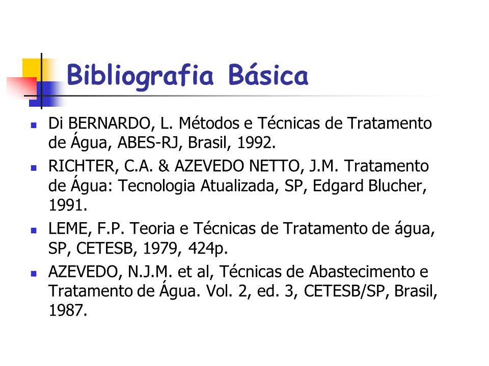 Bibliografia Básica Di BERNARDO, L. Métodos e Técnicas de Tratamento de Água, ABES-RJ, Brasil, 1992.