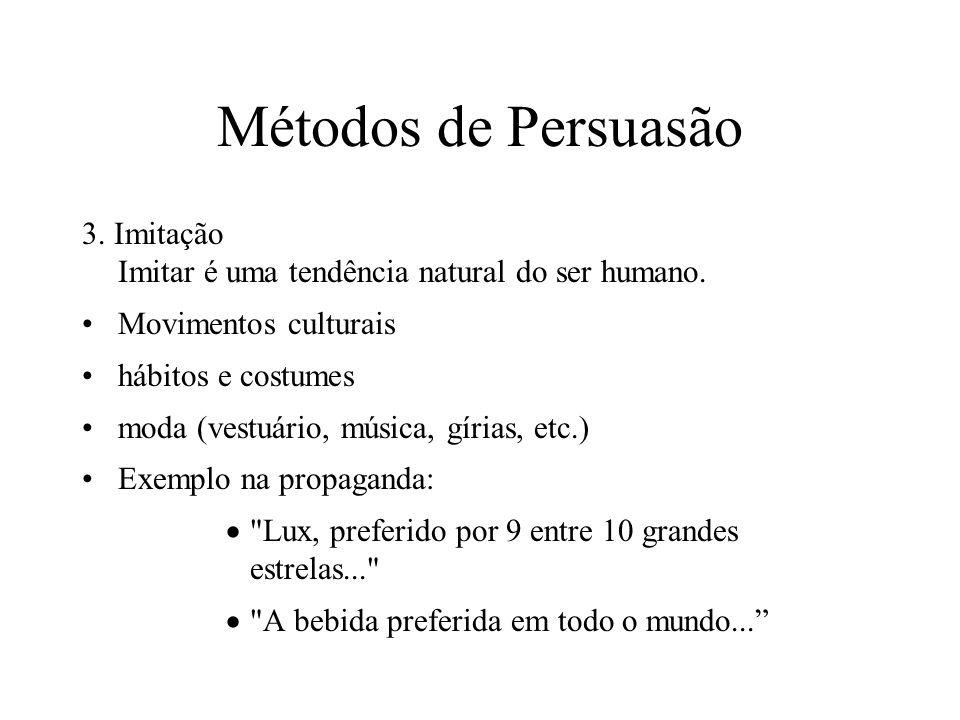 Métodos de Persuasão 3. Imitação Imitar é uma tendência natural do ser humano. Movimentos culturais.