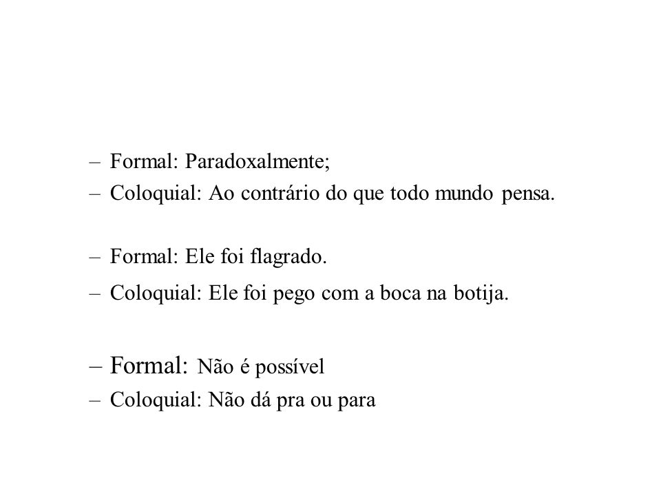 Formal: Não é possível Formal: Paradoxalmente;