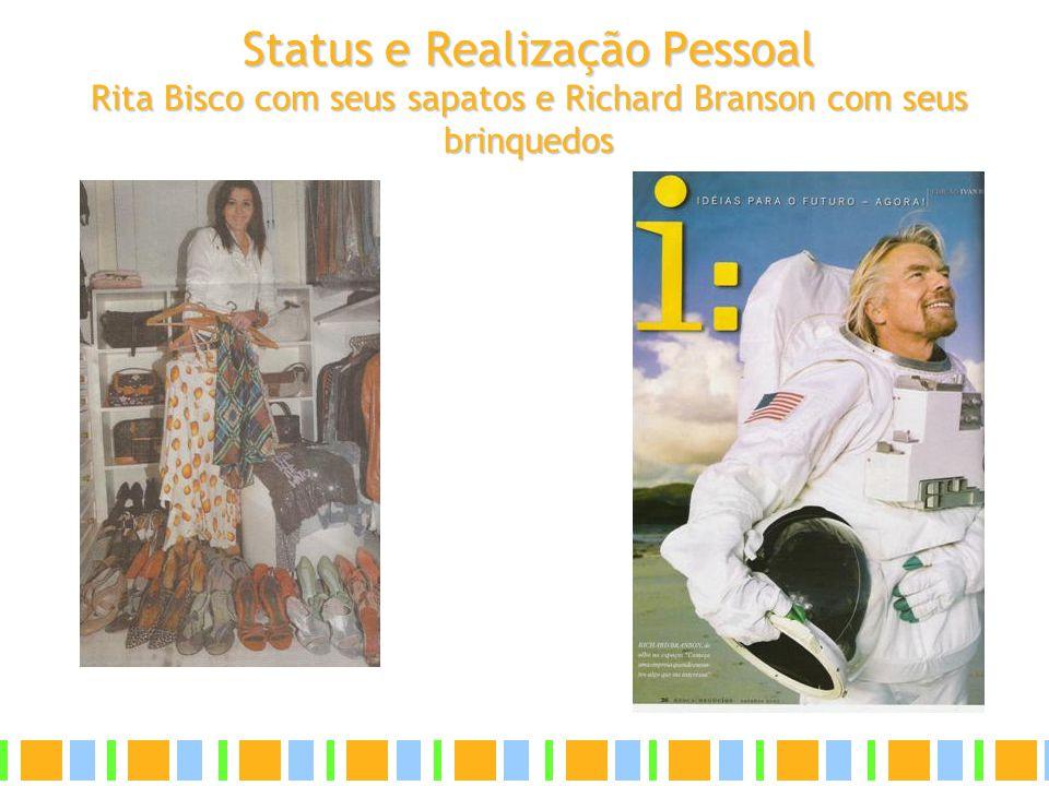 Status e Realização Pessoal Rita Bisco com seus sapatos e Richard Branson com seus brinquedos