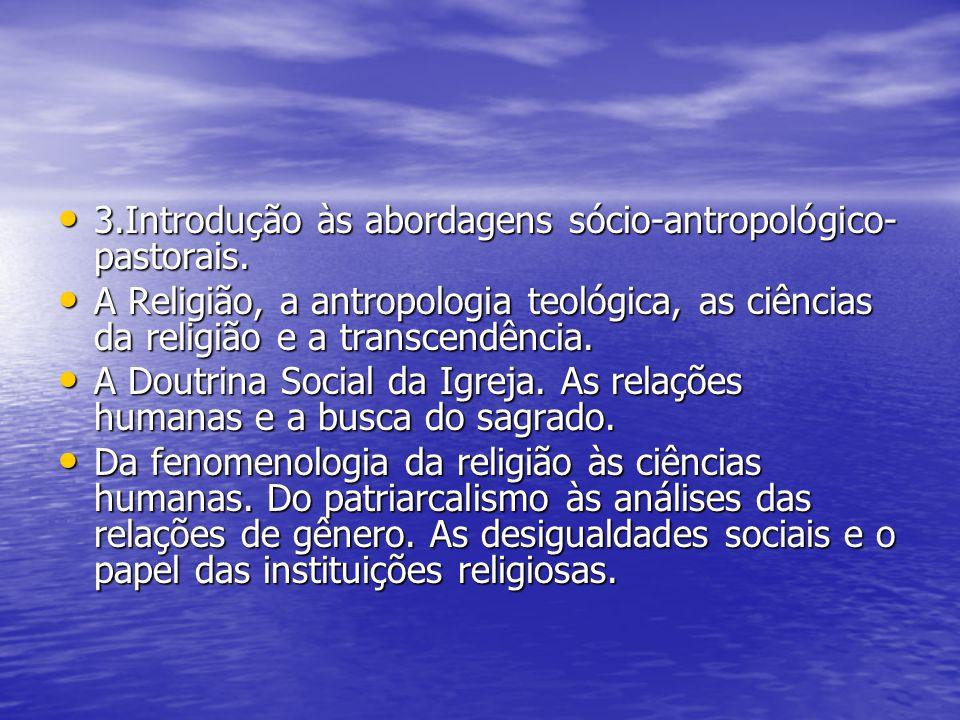 3.Introdução às abordagens sócio-antropológico-pastorais.