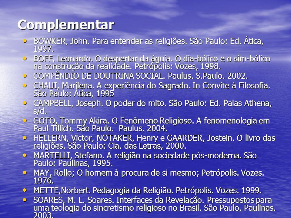 Complementar BOWKER, John. Para entender as religiões. São Paulo: Ed. Ática, 1997.
