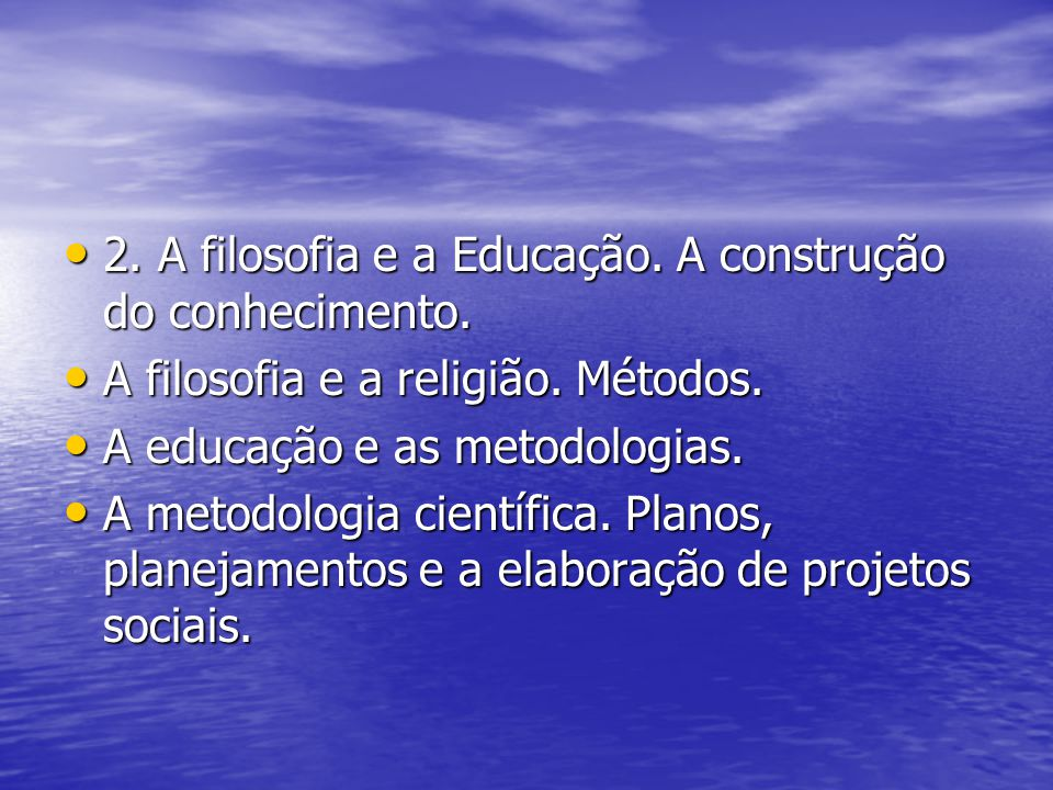 2. A filosofia e a Educação. A construção do conhecimento.