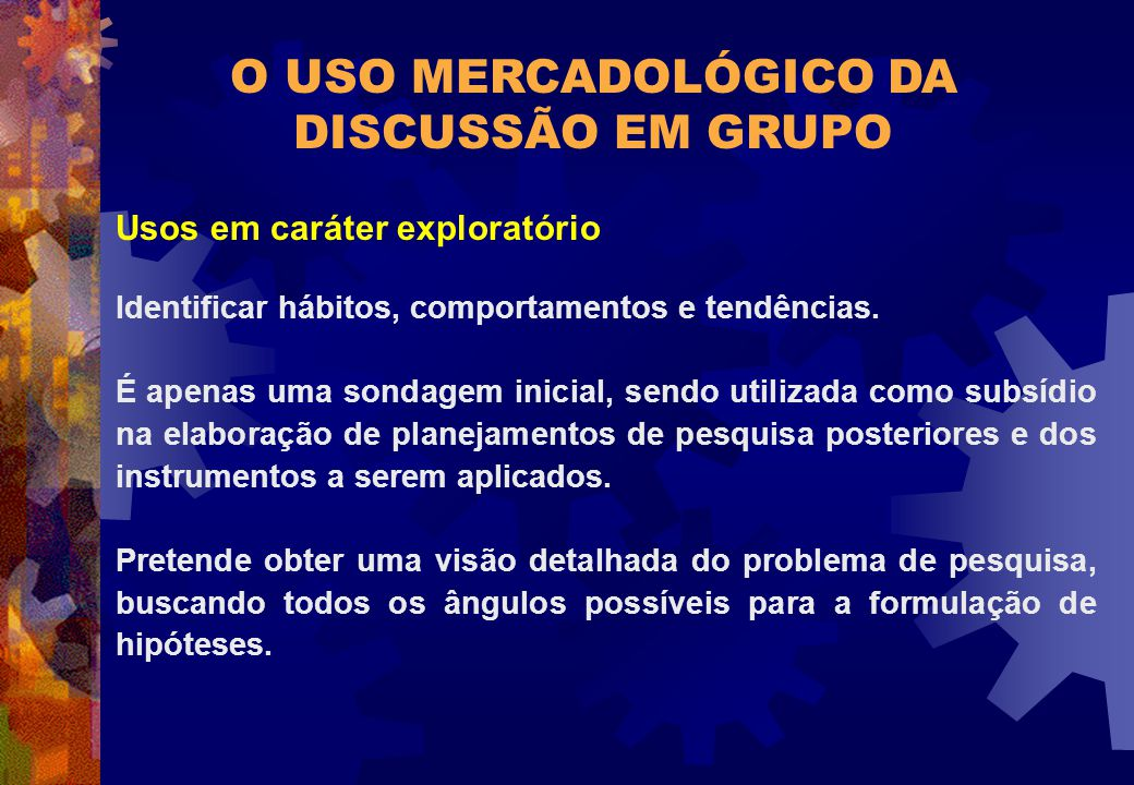 O USO MERCADOLÓGICO DA DISCUSSÃO EM GRUPO