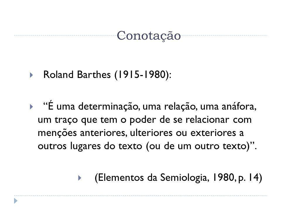 Conotação Roland Barthes (1915-1980):
