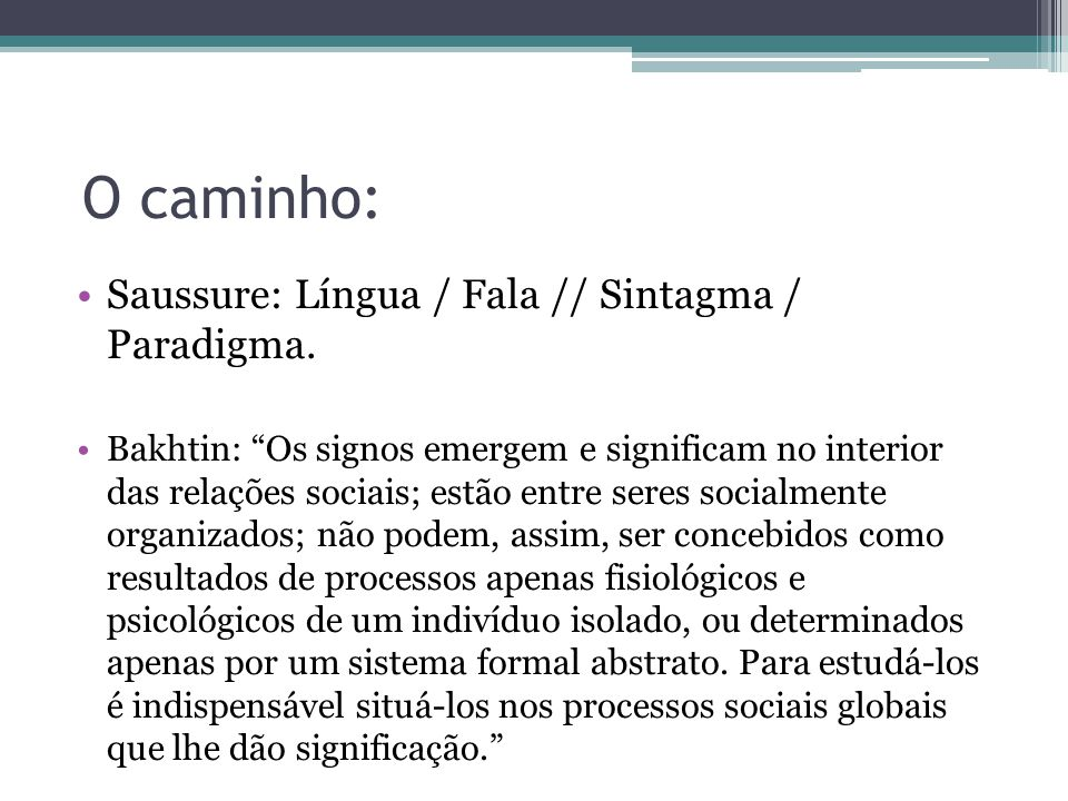 O caminho: Saussure: Língua / Fala // Sintagma / Paradigma.