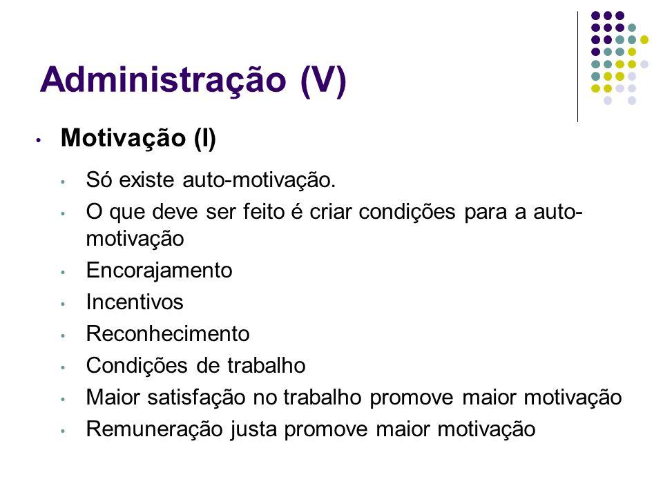 Administração (V) Motivação (I) Só existe auto-motivação.