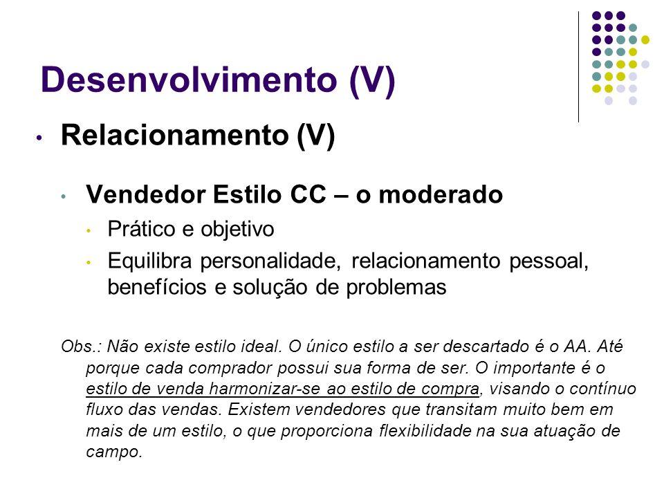 Desenvolvimento (V) Relacionamento (V) Vendedor Estilo CC – o moderado