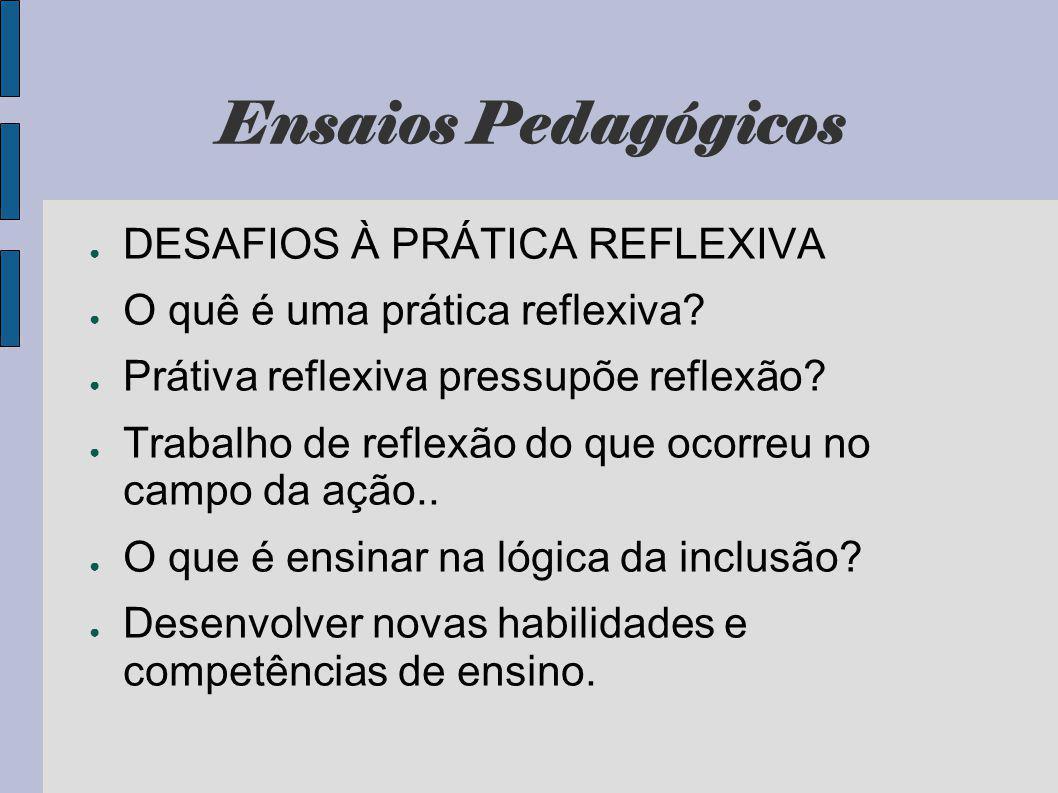 Ensaios Pedagógicos DESAFIOS À PRÁTICA REFLEXIVA