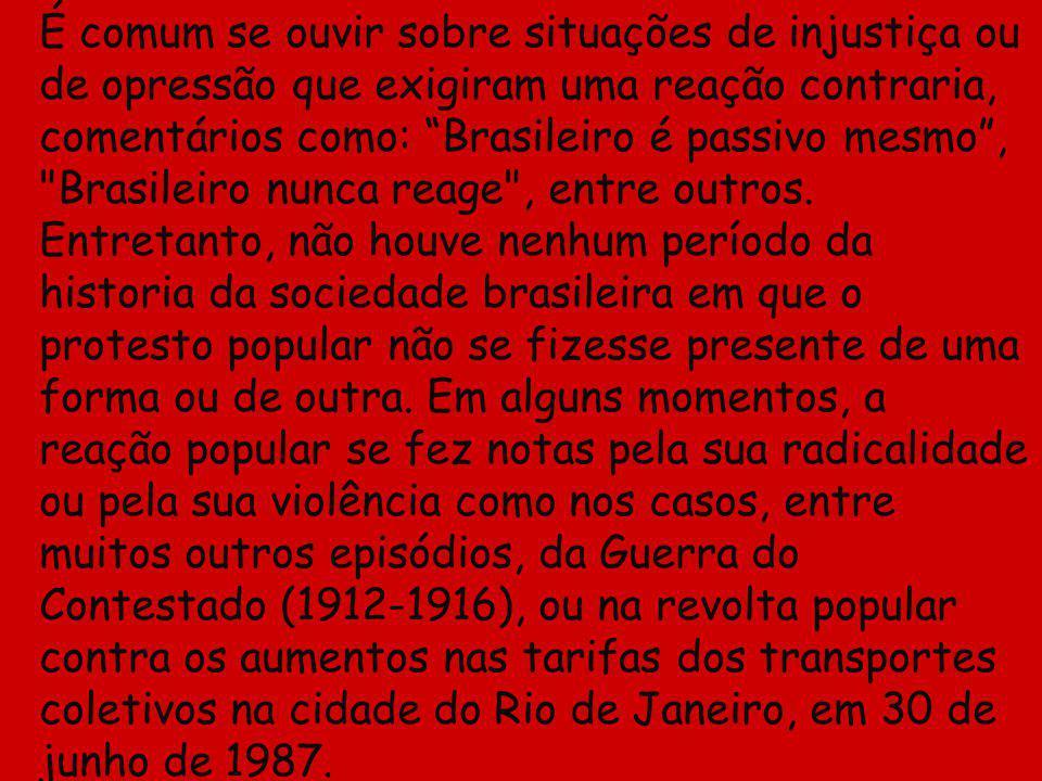 É comum se ouvir sobre situações de injustiça ou de opressão que exigiram uma reação contraria, comentários como: Brasileiro é passivo mesmo , Brasileiro nunca reage , entre outros.