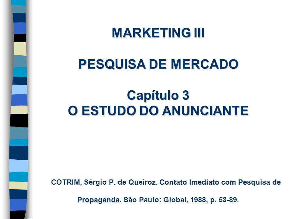 MARKETING III PESQUISA DE MERCADO Capítulo 3 O ESTUDO DO ANUNCIANTE COTRIM, Sérgio P.