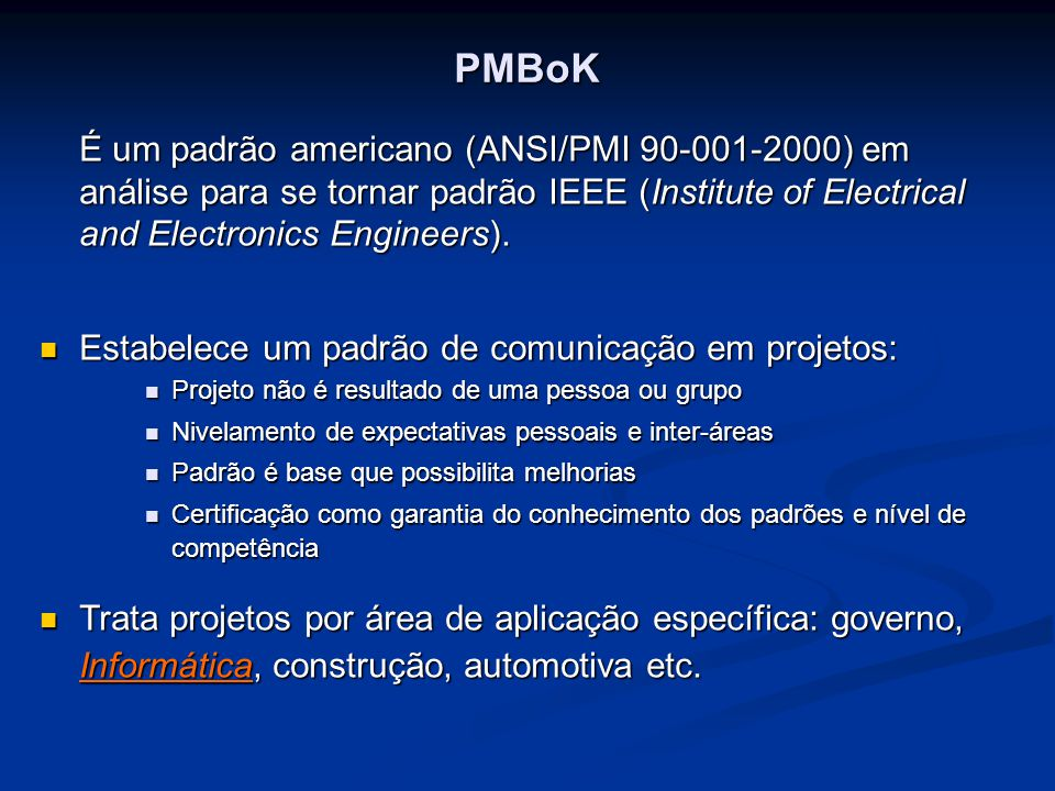 PMBoK É um padrão americano (ANSI/PMI 90-001-2000) em análise para se tornar padrão IEEE (Institute of Electrical and Electronics Engineers).