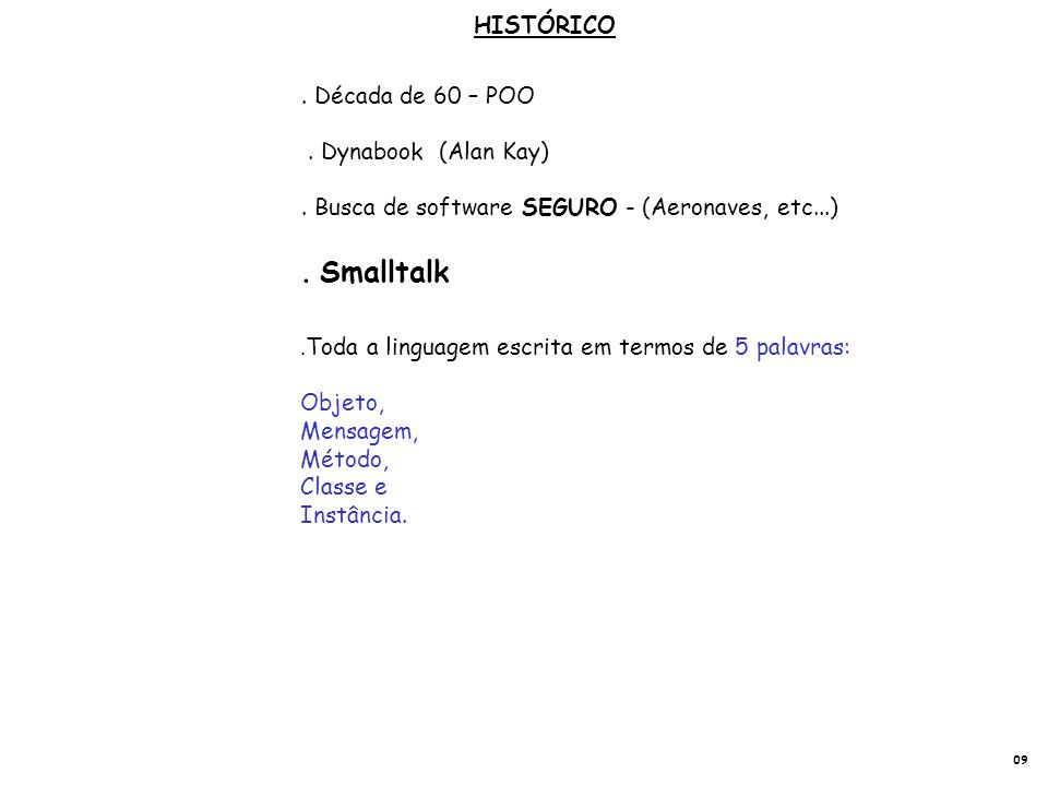 . Smalltalk HISTÓRICO . Década de 60 – POO . Dynabook (Alan Kay)