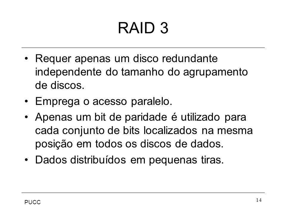 RAID 3 Requer apenas um disco redundante independente do tamanho do agrupamento de discos. Emprega o acesso paralelo.