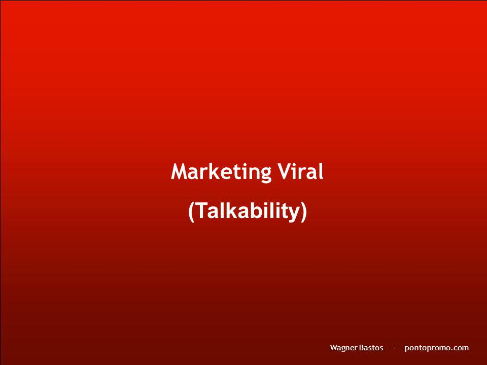 Marketing Viral (Talkability) Wagner Bastos – pontopromo.com