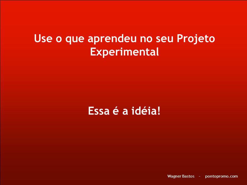 Use o que aprendeu no seu Projeto Experimental