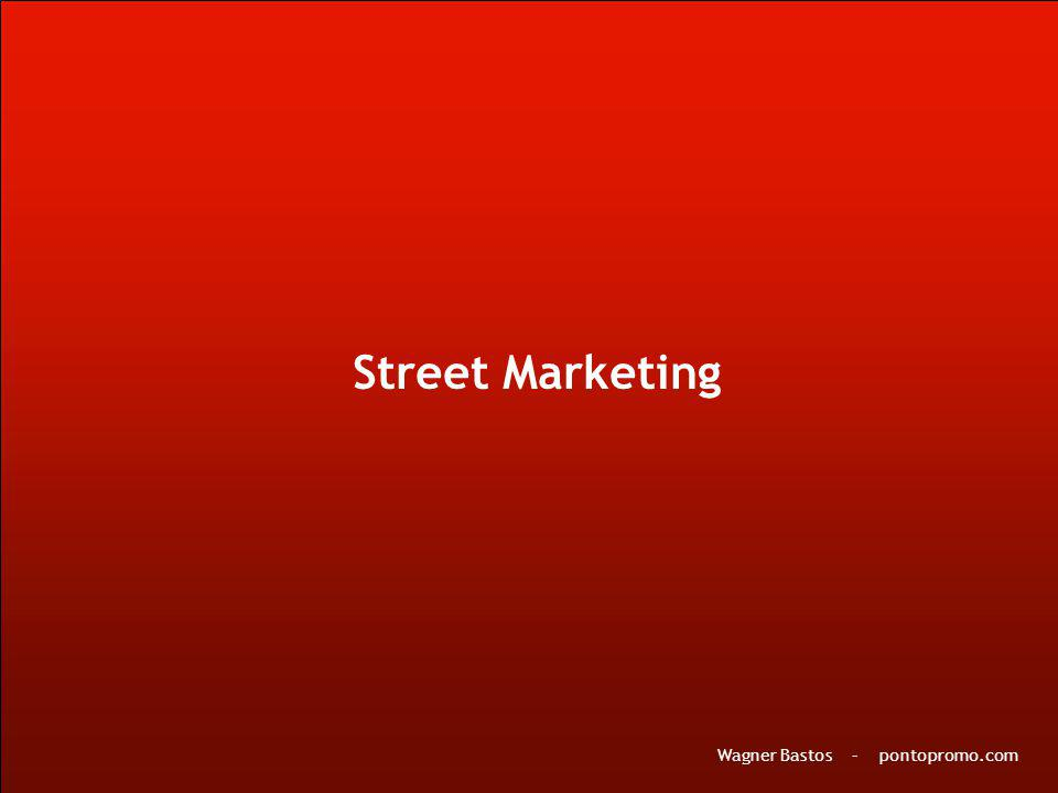 Street Marketing Wagner Bastos – pontopromo.com