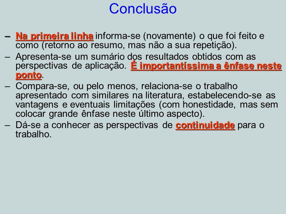 Conclusão Na primeira linha informa-se (novamente) o que foi feito e como (retorno ao resumo, mas não a sua repetição).