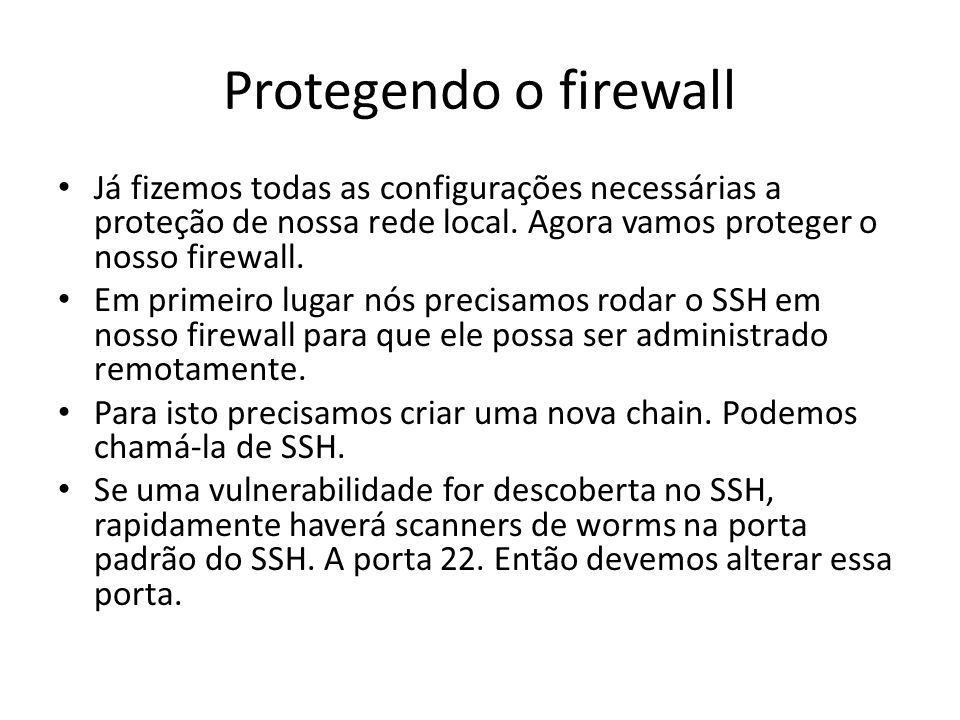 Protegendo o firewall Já fizemos todas as configurações necessárias a proteção de nossa rede local. Agora vamos proteger o nosso firewall.
