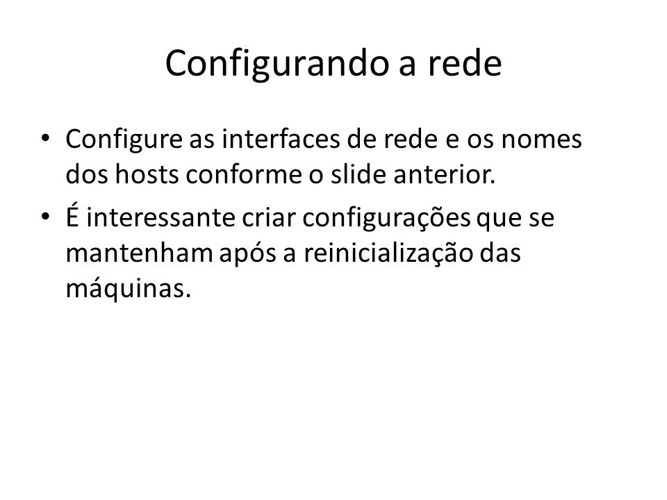 Configurando a rede Configure as interfaces de rede e os nomes dos hosts conforme o slide anterior.