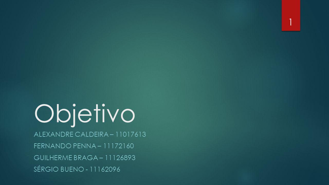 Objetivo Alexandre caldeira – 11017613 Fernando Penna – 11172160