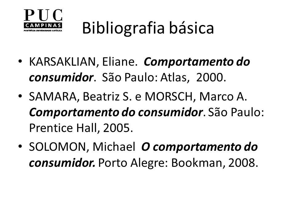 Bibliografia básica KARSAKLIAN, Eliane. Comportamento do consumidor. São Paulo: Atlas, 2000.