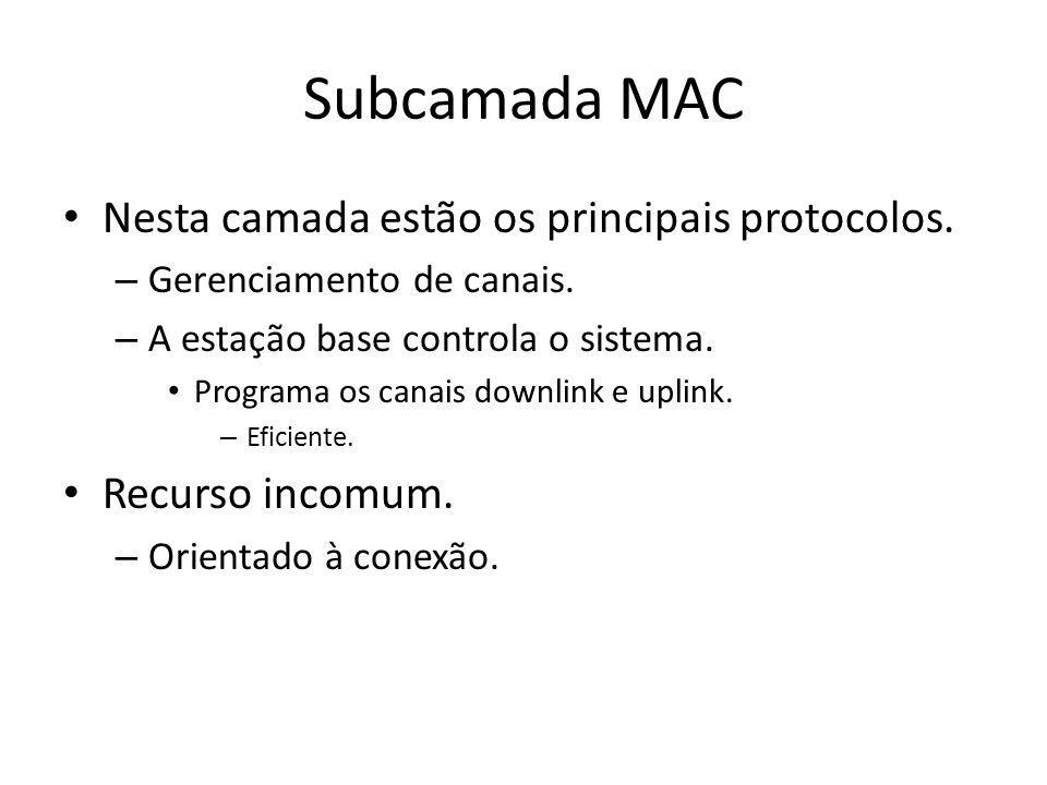 Subcamada MAC Nesta camada estão os principais protocolos.