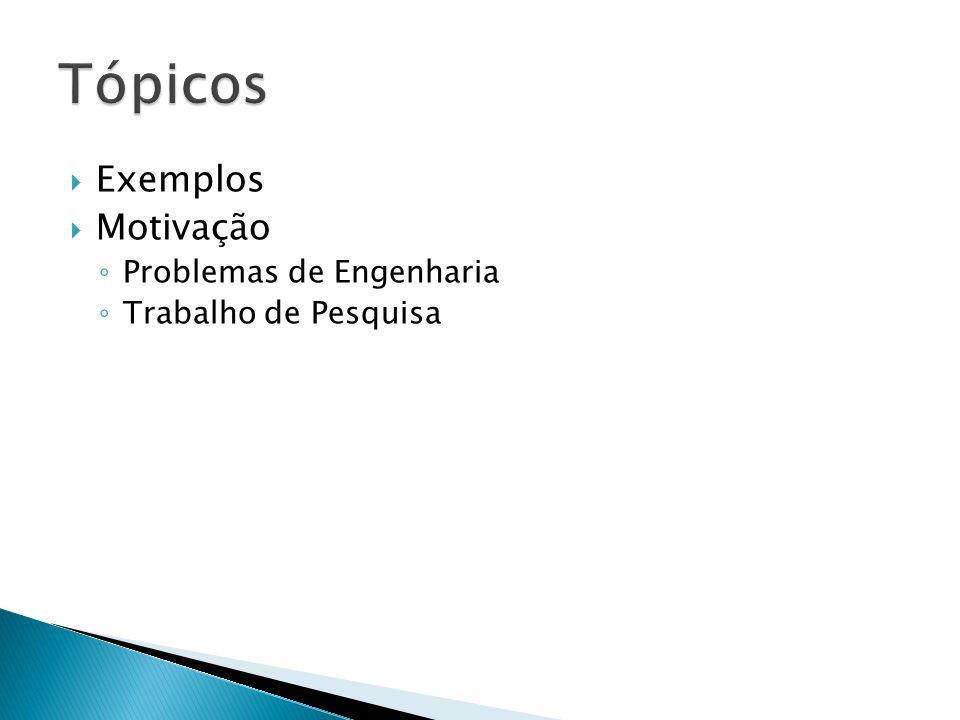 Tópicos Exemplos Motivação Problemas de Engenharia