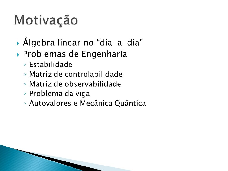 Motivação Álgebra linear no dia-a-dia Problemas de Engenharia