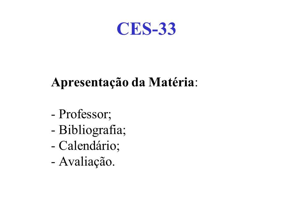 CES-33 Apresentação da Matéria: - Professor; - Bibliografia; - Calendário; - Avaliação.