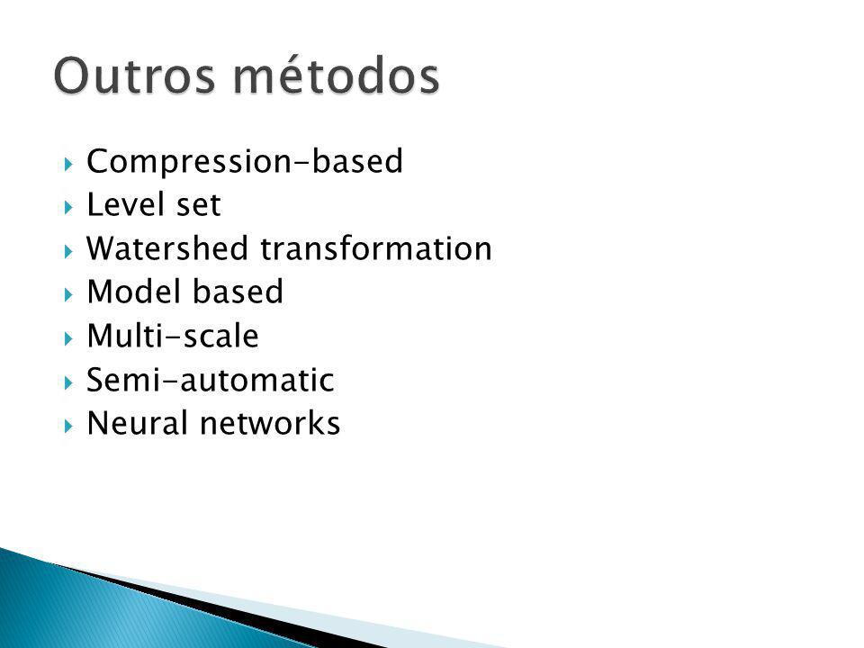 Outros métodos Compression-based Level set Watershed transformation
