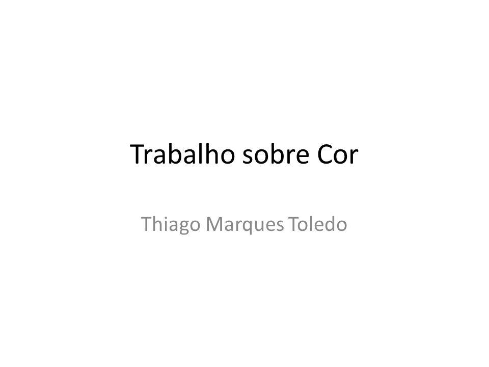 Trabalho sobre Cor Thiago Marques Toledo