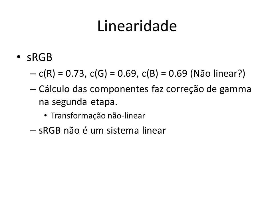 Linearidade sRGB c(R) = 0.73, c(G) = 0.69, c(B) = 0.69 (Não linear )