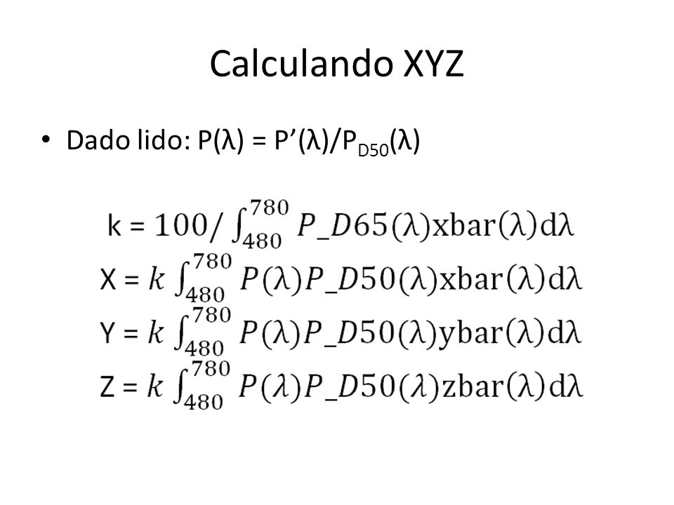 Calculando XYZ Dado lido: P(λ) = P'(λ)/PD50(λ)