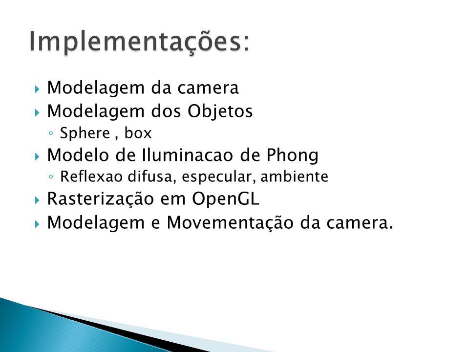 Implementações: Modelagem da camera Modelagem dos Objetos