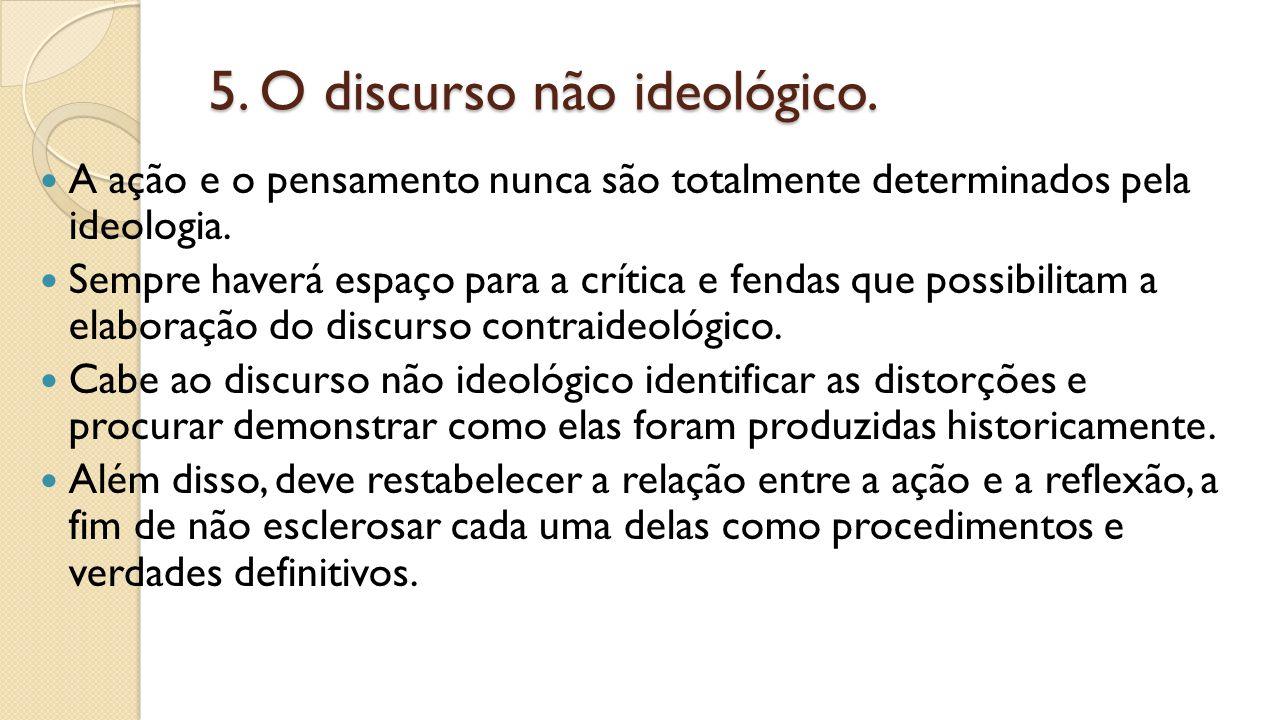 5. O discurso não ideológico.