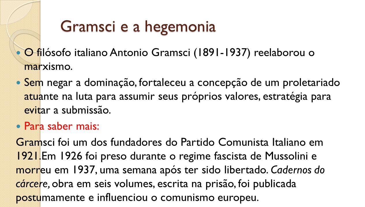 Gramsci e a hegemonia O filósofo italiano Antonio Gramsci (1891-1937) reelaborou o marxismo.