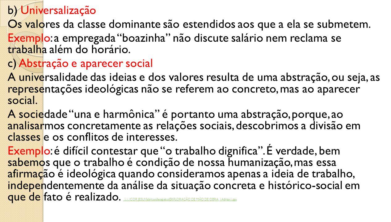 b) Universalização Os valores da classe dominante são estendidos aos que a ela se submetem.