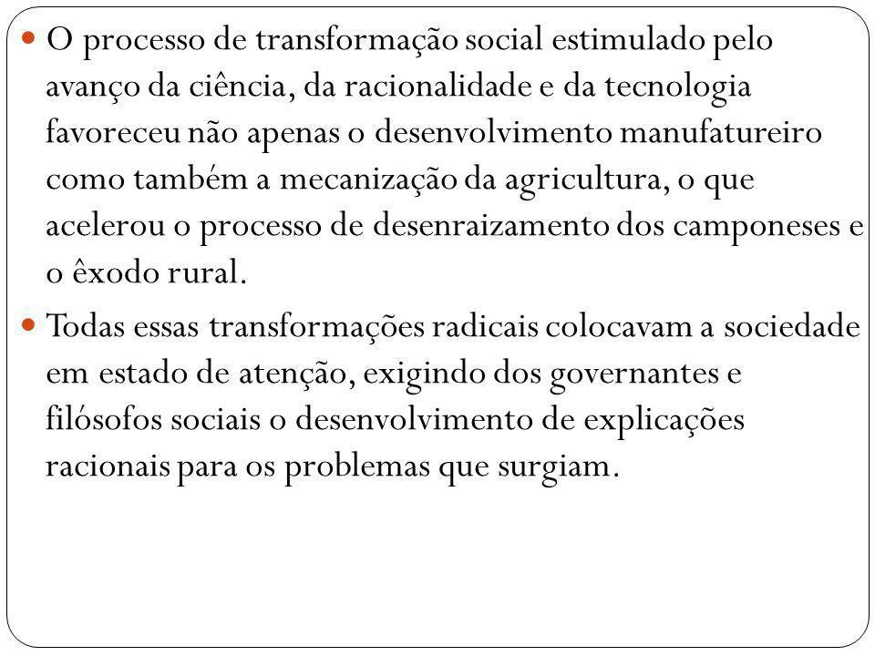 O processo de transformação social estimulado pelo avanço da ciência, da racionalidade e da tecnologia favoreceu não apenas o desenvolvimento manufatureiro como também a mecanização da agricultura, o que acelerou o processo de desenraizamento dos camponeses e o êxodo rural.