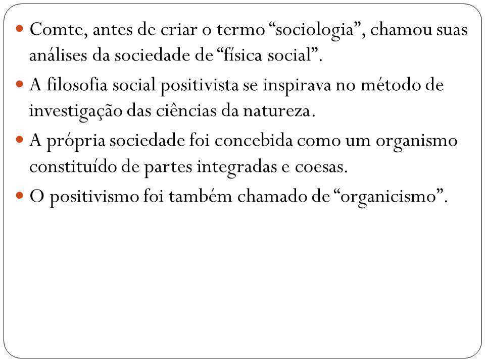Comte, antes de criar o termo sociologia , chamou suas análises da sociedade de física social .