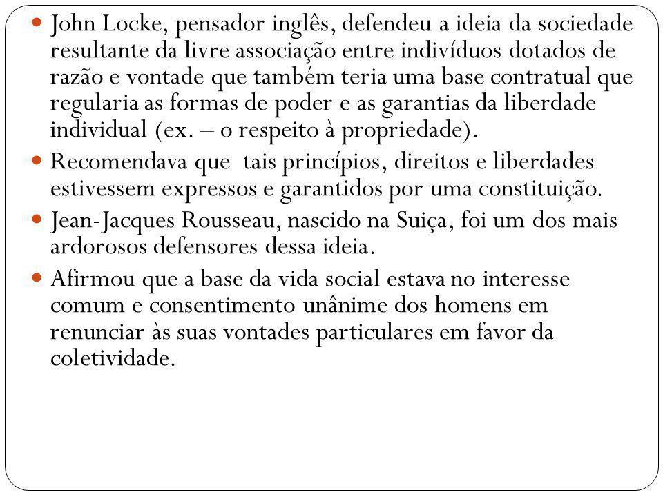 John Locke, pensador inglês, defendeu a ideia da sociedade resultante da livre associação entre indivíduos dotados de razão e vontade que também teria uma base contratual que regularia as formas de poder e as garantias da liberdade individual (ex. – o respeito à propriedade).