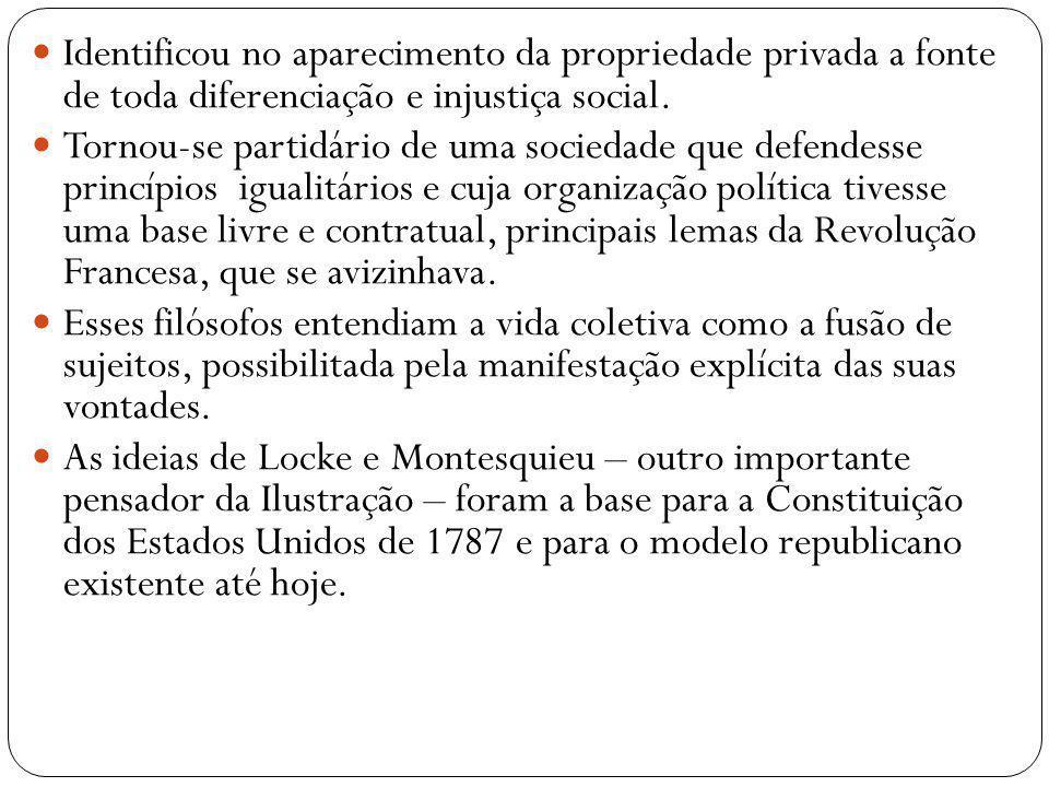 Identificou no aparecimento da propriedade privada a fonte de toda diferenciação e injustiça social.